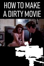 How to Make a Dirty Movie watch full porn